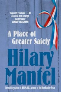 A place of Greater safety – By Hilary Mantel