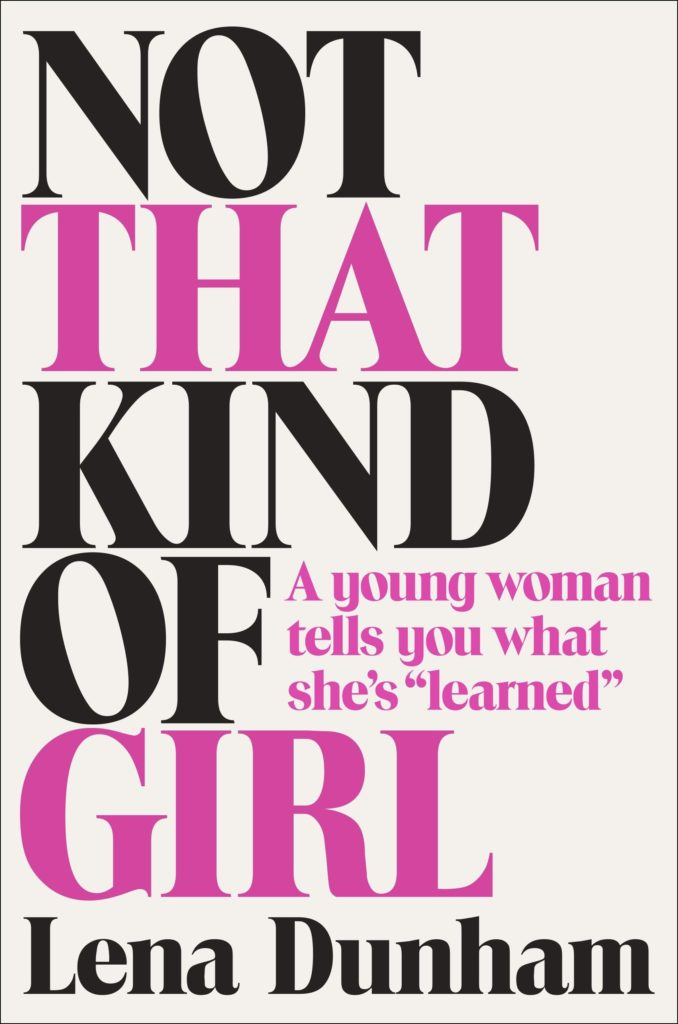 Not That Kind of Girl – By Lena Dunham